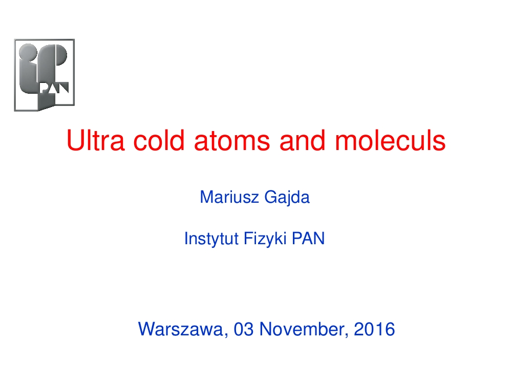 Sympozjum doktoranckie - Physics under extremal conditions: Ultra cold atoms and moleculs